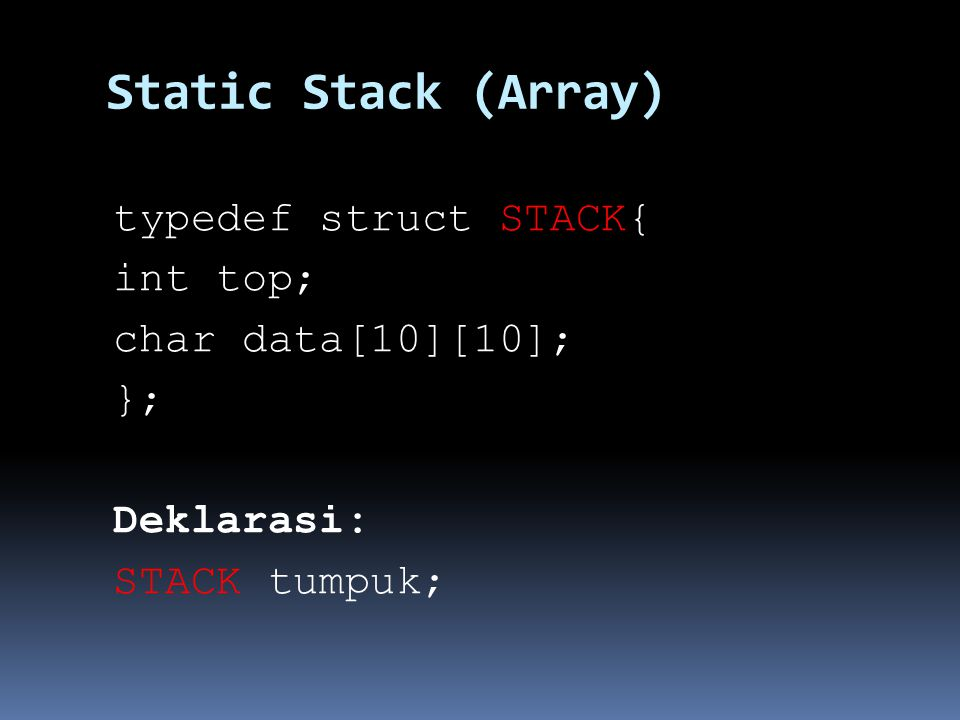 Static Stack (Array) typedef struct STACK{ int top; char data[10][10];